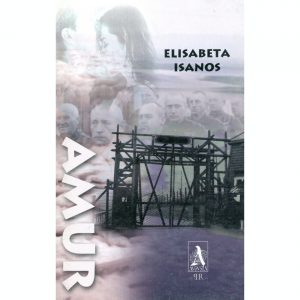 Elisabeta Isanos. Amur. Timişoara: Editura Augusta; Artpress, 2006